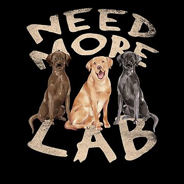 Need More Labrador by ockshirts