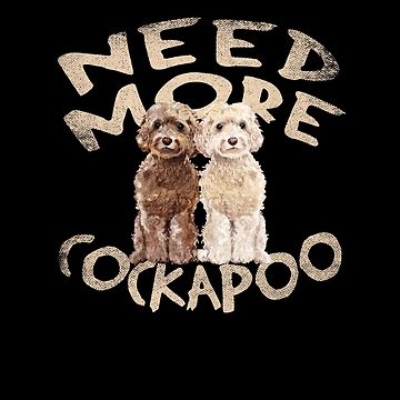 Need More Cockapoo by ockshirts