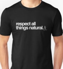 respect all things natural (white) Unisex T-Shirt