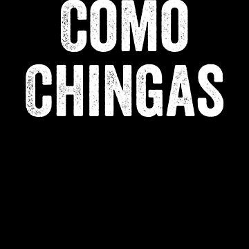 Como Chingas, Chicano Power, Cholos by Designs4Less