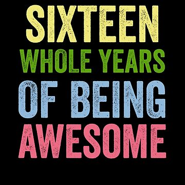 Birthday 16 Years Of Being Awesome by with-care