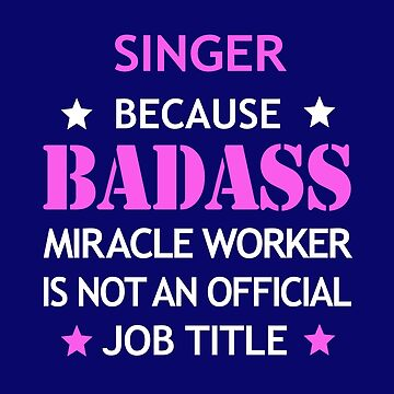 Singer Badass Birthday Funny Christmas Cool Gift by smily-tees