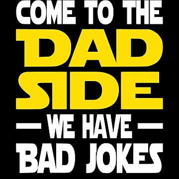 Come To The Dad Side We Have Bad Jokes by coolfuntees