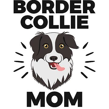 Border Collie Mom for Women, Girls, who Own Border Collie Dogs by EstelleStar