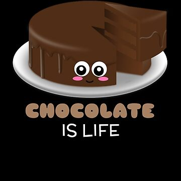Chocolate Is Life Funny Chocolate Pun by DogBoo