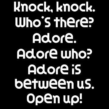 Funny Knock Knock Joke Knock, knock. Who's there? Adore. Adore who? Adore is between us. Open up! by DogBoo