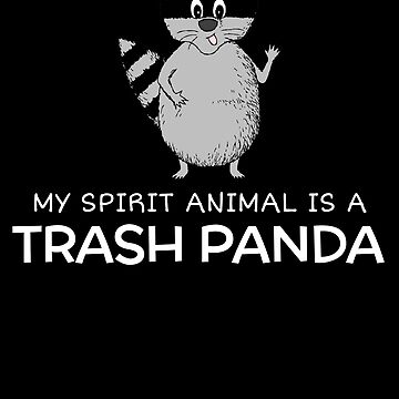 My Spirit Animal Is A Trash Panda Funny Raccoon Pun by DogBoo