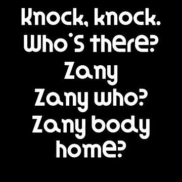Funny Knock Knock Joke Knock, knock. Who's there? Zany Zany who? Zany body home? by DogBoo