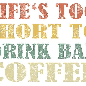 Life's too short to drink bad coffee by PCollection