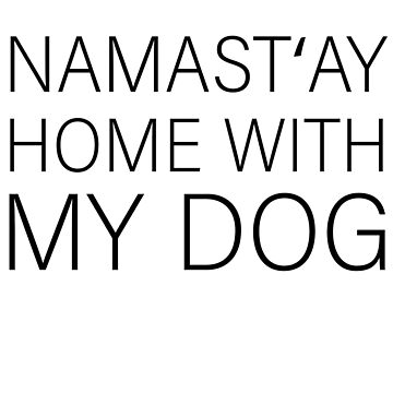 Namast´ay home with my dog by PM-TShirts