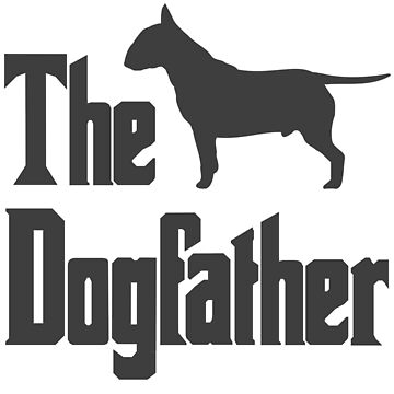 The Dogfather Bull Terrier Dog funny gift idea by HEJAshirts