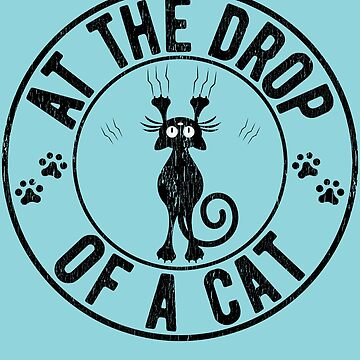 Drop Of A Cat Funny Cat Lover Design by pbng80