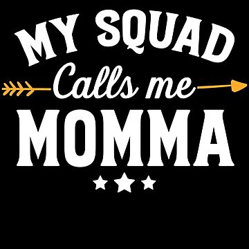 My squad calls me momma - Funny Mom by alexmichel