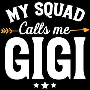 My squad calls me gigi - Funny momma by alexmichel