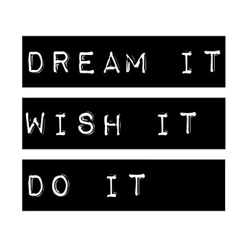 Dream it Wish it Do it Motivational Quote by studiopico