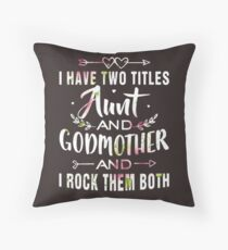 i have two titles aunt and godmother and i rock th Throw Pillow