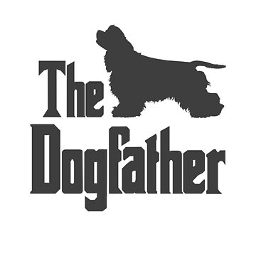 The Dogfather Cocker Spaniel Dog funny gift idea by HEJAshirts