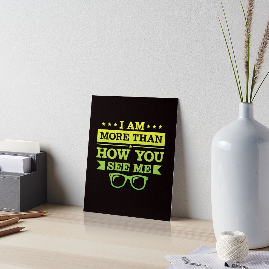 I Am More Than How You See Me Art Board Print