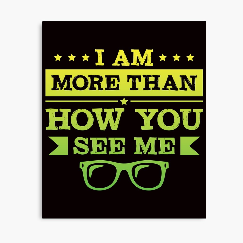 I Am More Than How You See Me Canvas Print