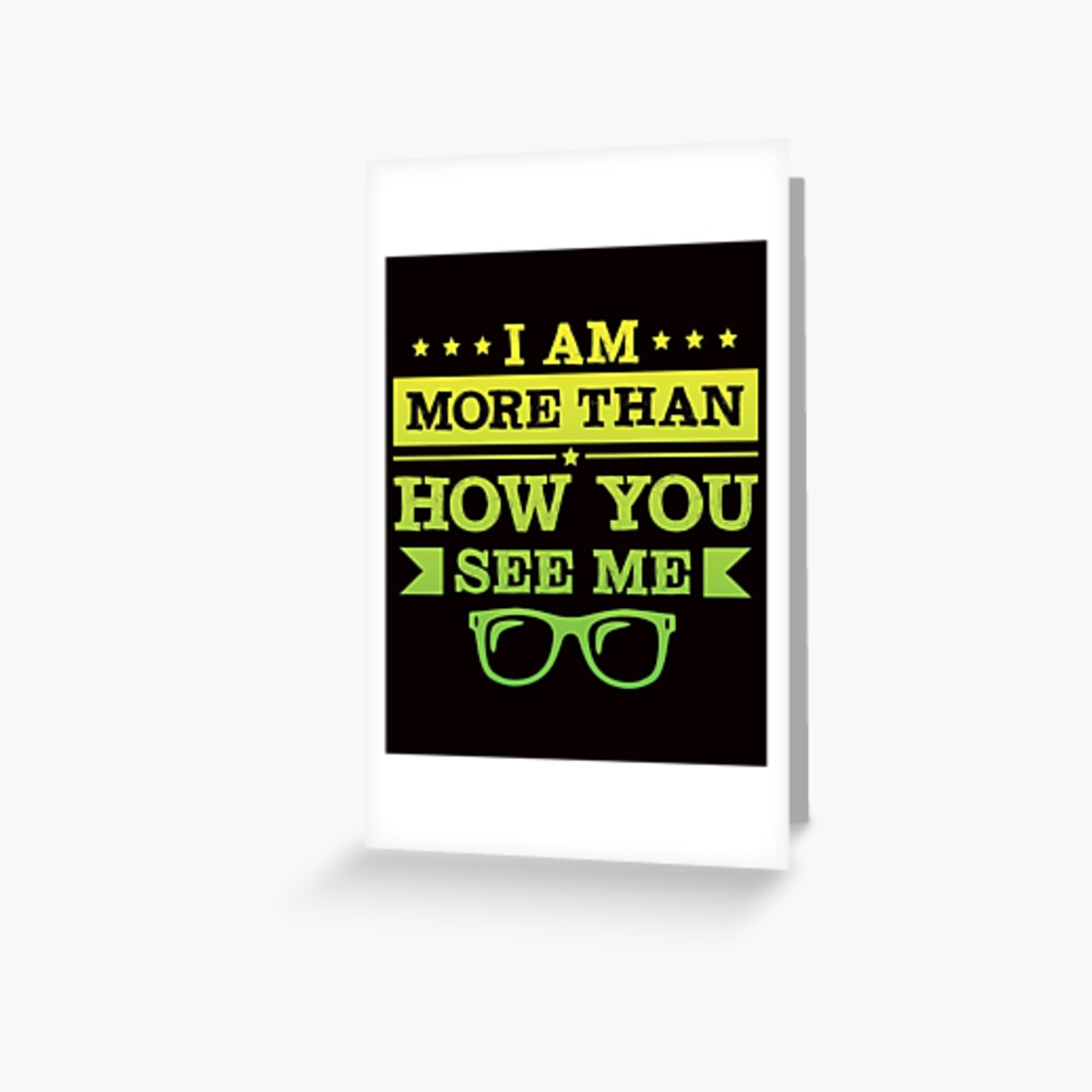 I Am More Than How You See Me Greeting Card