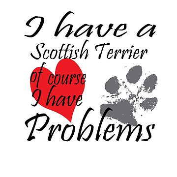 I have a Scottish Terrier of course I have problems by handcraftline