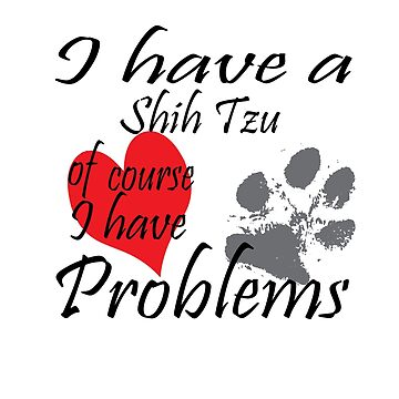 I have a Shih Tzu of course I have problems by handcraftline