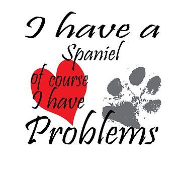 I have a Spaniel of course I have problems by handcraftline
