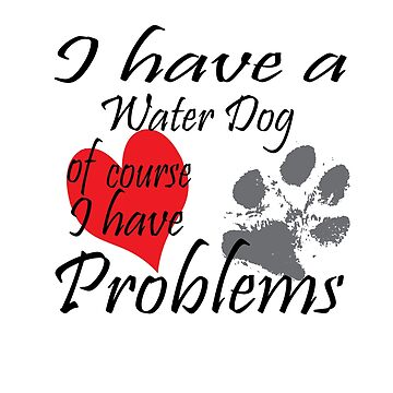 I have a Water Dog of course I have problems by handcraftline