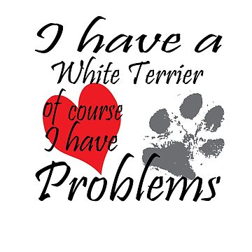 I have a White Terrier of course I have problems by handcraftline