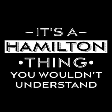 'It's A Hamilton Thing You Wouldn't Understand'  by leyogi
