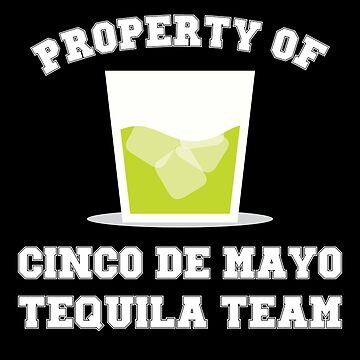 'Property Of Cinco De Mayo Tequila Team' by leyogi