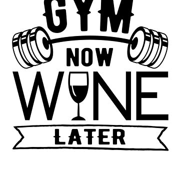 Gym now wine later by goodtogotees