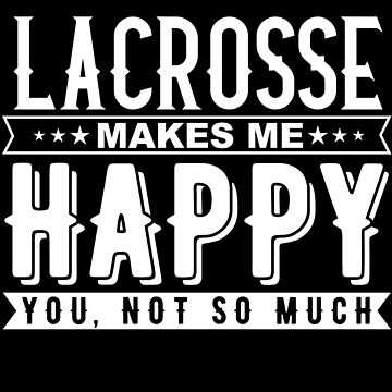 Lacrosse Makes Me Happy by LarkDesigns