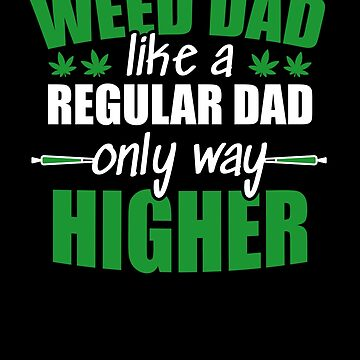 Weed dad, like a regular dad only way higher by hadicazvysavaca