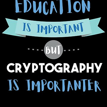 Education Is Important but Cryptography Is Importanter by epicshirts