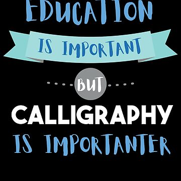 Education Is Important but Calligraphy Is Importanter by epicshirts