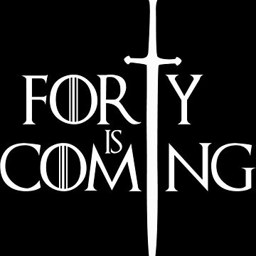 Forty is Coming by furioso