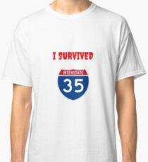 Texas funny sarcastic I 35 Tshirt novelty 2018 PSC Austin - I survived interstate 35 T-shirt  Classic T-Shirt