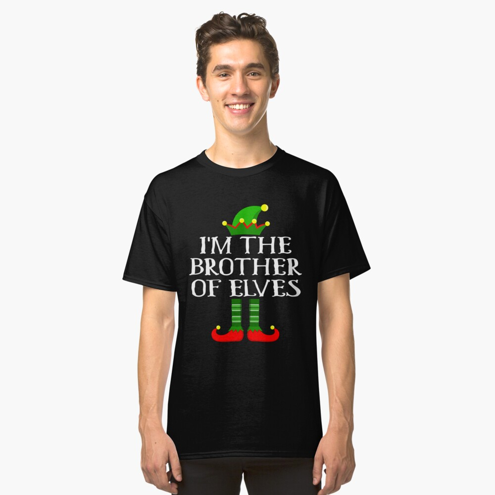 Im The Brother of Elves Shirt Family Matching Elf Outfits PJ Matching Elf Christmas group green pjs costume pajamas for siblings, parents, friends funny Xmas quote hat shoes Classic T-Shirt Front