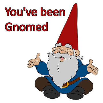 You've been Gnomed by mullelito
