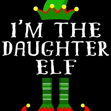 Im The Daughter Elf T Shirt Matching Family Christmas Matching Elf Christmas group green pjs costume pajamas for siblings, parents, friends, adults funny Xmas quote elf hat & shoes by bulletfast