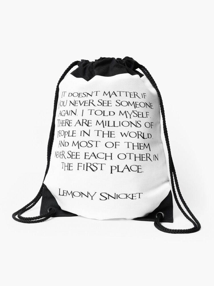 A series of unfortunate events, Lemony Snicket, Funny, Quotes, People,  Life, World, Missing you, Just because, Encouragement, Good vibes    Drawstring ...