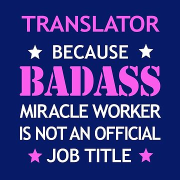 Translator Badass Birthday Funny Christmas Cool Gift by smily-tees