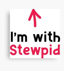 I'm with Stupid/Stewpid Canvas Print