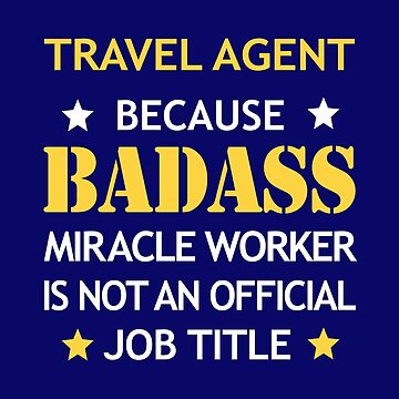 Travel Agent Badass Birthday Funny Christmas Cool Gift by smily-tees