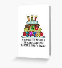 February 29th Birthday gift. Leap Day Baby. A Birthday So Awesome The World Could Only Handle It Every Four Years Greeting Card