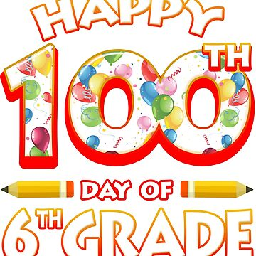 Happy 100 Days Of 6th Grade Teacher Classroom School Party by magiktees