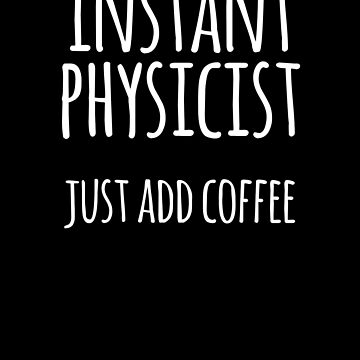 Instant Physicist, Just Add Coffee by the-elements