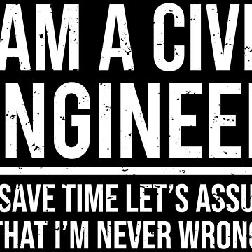 I Am A Civil Engineer I'm Never Wrong T-shirt by zcecmza