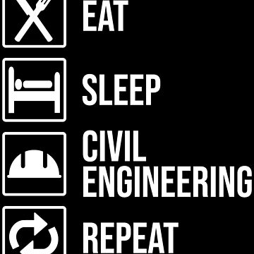 Eat Sleep Civil Engineering Repeat Gift T-shirt by zcecmza